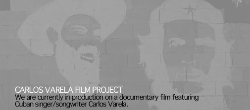 Carlos Varela Film Project